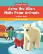 Astro the Alien Visits Polar Animals - Paperback
